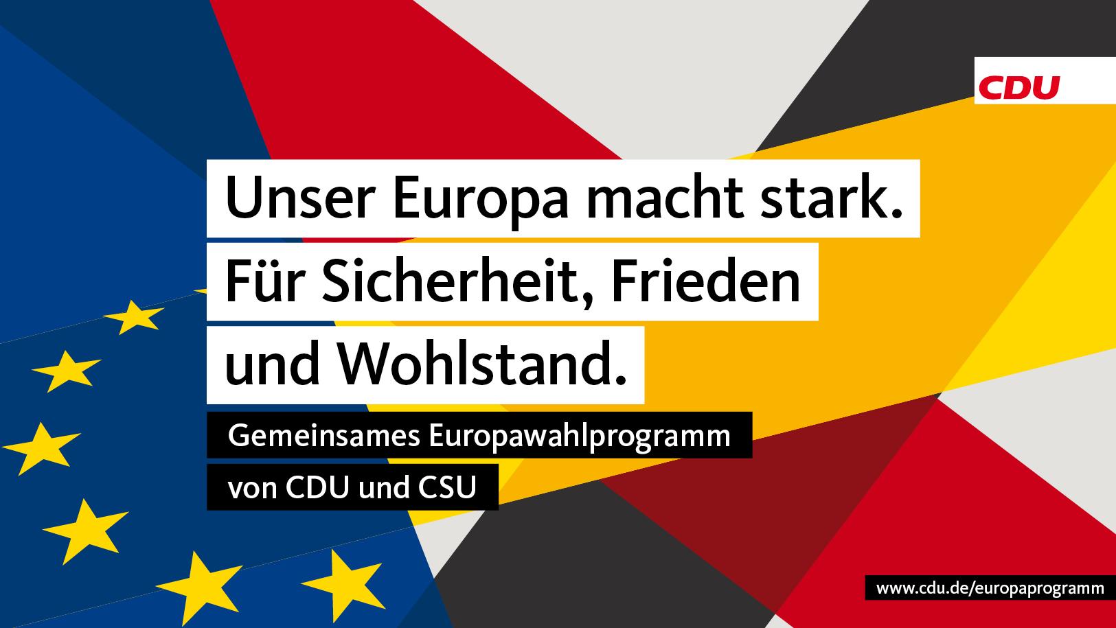 Unser Europa macht stark. Für Sicherheit, Frieden und Wohlstand.