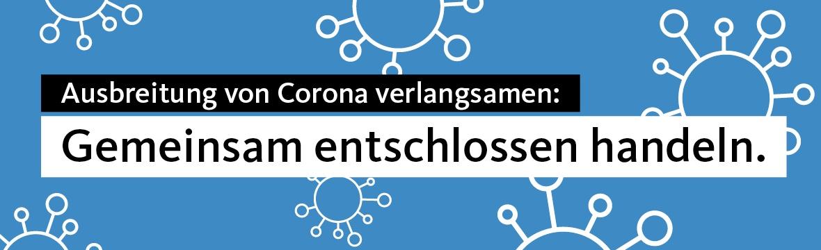Ausbreitung von Corona verlangsamen: Gemeinsam entschlossen handeln