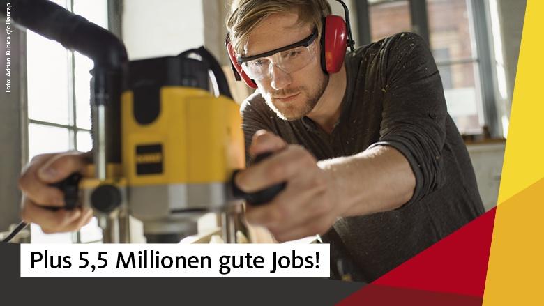 Plus 5,5 Millionen gute Jobs!