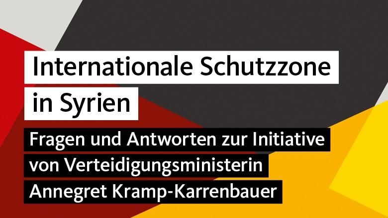 Fragen und Antworten zur Initiative von Verteidigungsministerin Annegret Kramp-Karrenbauer