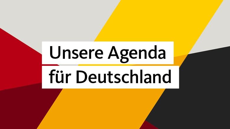 Unsere Agenda für Deutschland ist eine Zusammenfassung dessen, was die CDU umsetzen will