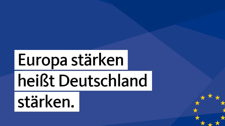 Europa stärken heißt Deutschland stärken