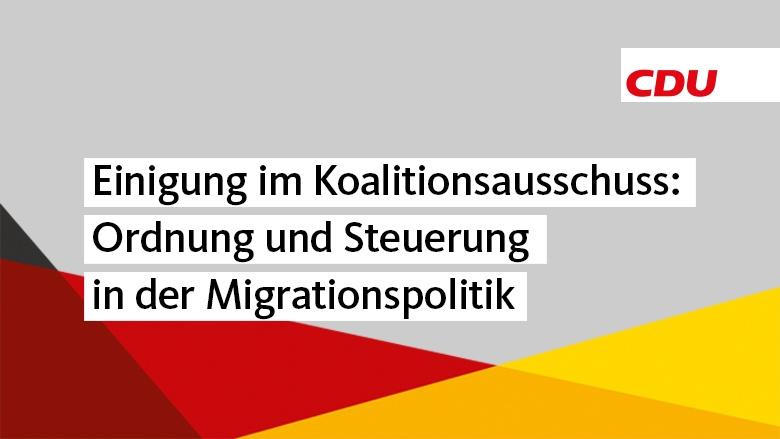 Einigung im Koalitionsausschuss: Ordnung und Steuerung in der Migrationspolitik
