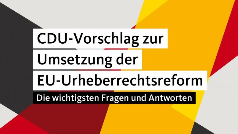 CDU-Vorschlag zur Umsetzung der EU-Urheberrechtsreform – Die wichtigsten Fragen und Antworten
