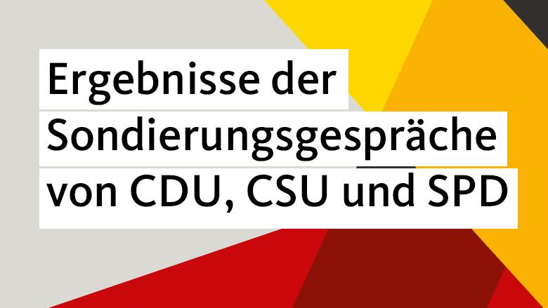 Ergebnisse der Sondierungsgespräche von CDU, CSU und SPD