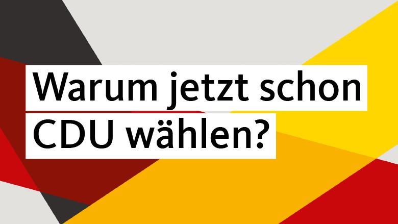 Warum jetzt schon CDU wählen?