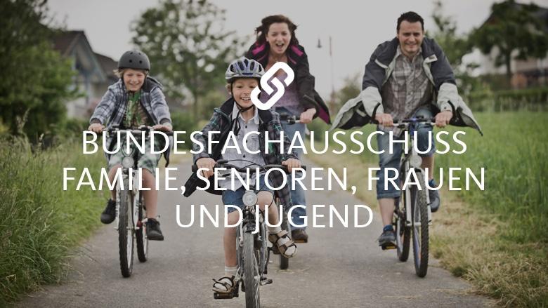 Bundesfachausschuss Familie, Senioren, Frauen und Jugend