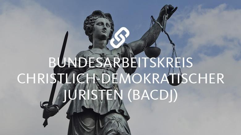 Bundesarbeitskreis Christlich-Demokratischer Juristen (BACDJ)