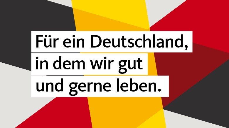 Für ein Deutschland, in dem wir gut und gerne leben