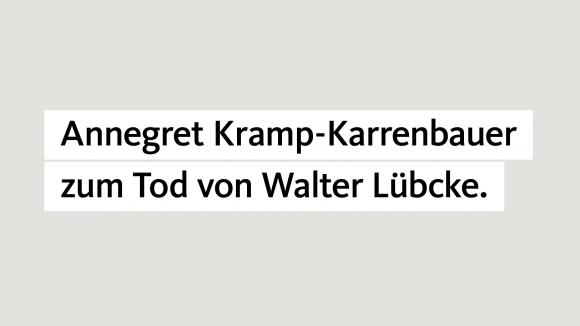 Annegret Kramp-Karrenbauer zum Tod von Walter Lübcke