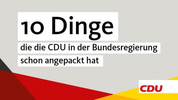 10 Dinge, die die CDU in der Regierung schon angepackt hat