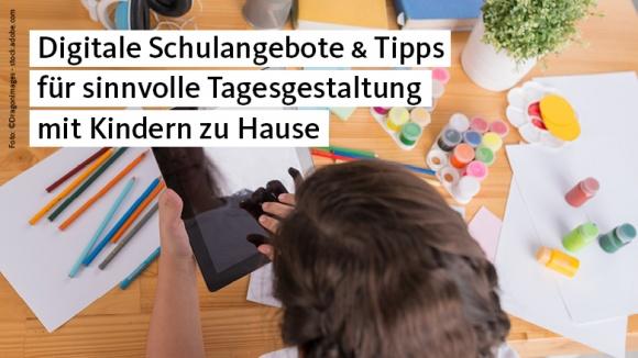 Digitale Schulangebote & Tipps für sinnvolle Tagesgestaltung mit Kindern zu Hause