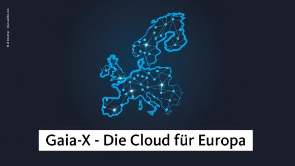 Gaia-X - Cloud für Europa