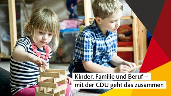Kinder, Familie und Beruf – mit der CDU geht das